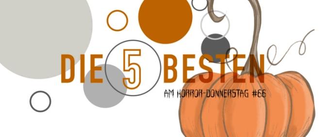 Die5 BESTEN am HORROR-DONNERSTAG #66